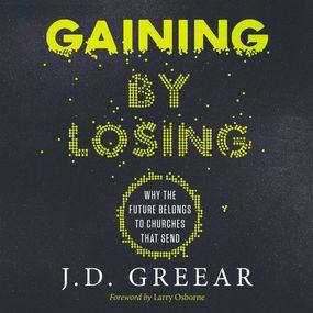 Gaining By Losing by Larry Osborne, J.D. Greear and Maur...