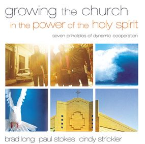 Growing the Church in the Power of the Holy Spirit by Brad Long, Cindy Strickler, Paul K....