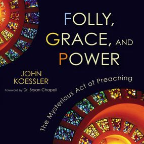 Folly, Grace, and Power by Chapell Bryan, John Koessler and To...