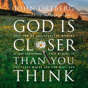 God Is Closer Than You Think by John Ortberg...