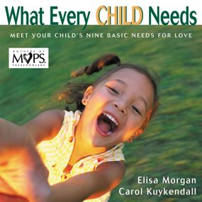 What Every Child Needs by Elisa Morgan and Carol Kuykendall...