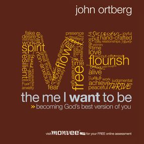 Me I Want to Be by John Ortberg...