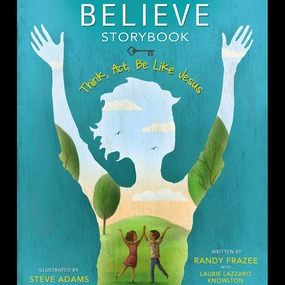 Believe Storybook by Randy Frazee and Laurie Lazzaro Kno...