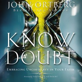 Know Doubt by John Ortberg...