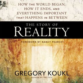 Story of Reality by Nancy Pearcey, Gregory Koukl and Gr...