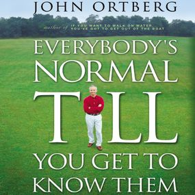 Everybody's Normal Till You Get to Know Them by John Ortberg and Jay Charles...