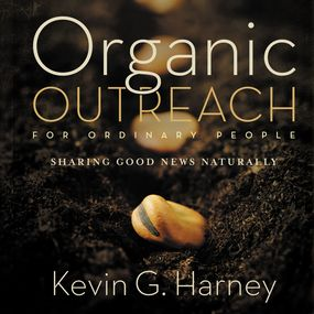 Organic Outreach for Ordinary People by Kevin G. Harney and Kevin Harney...