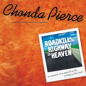 Roadkill on the Highway to Heaven by Chonda Pierce and Ruth Bloomquist...