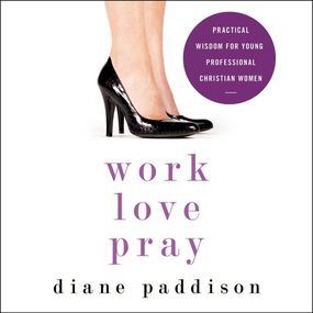 Work, Love, Pray by Diane Paddison and Ruth Bloomquist...