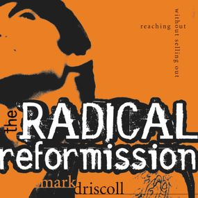 Radical Reformission by Mark Driscoll and Art Carlson...