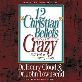 12 'Christian' Beliefs That Can Drive You Crazy by John Townsend, Henry Cloud, Jonatha...
