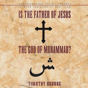 Is the Father of Jesus the God of Muhammad? by Timothy George and Richard Allen...