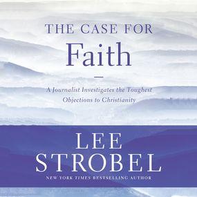 Case for Faith by Lee Strobel...
