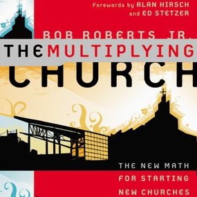 Multiplying Church by Bob RobertsJr., Alan Hirsch and Ed ...