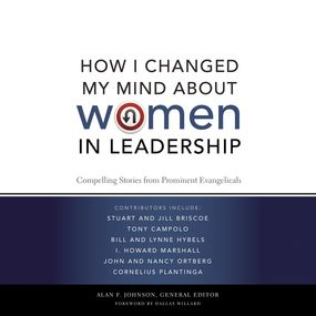 How I Changed My Mind about Women in Leadership by Dallas Willard, Alan F. Johnson, Zo...