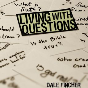 Living with Questions by Dale Fincher...