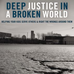 Deep Justice in a Broken World by Kara E. Powell, Chap Clark, Kara Po...