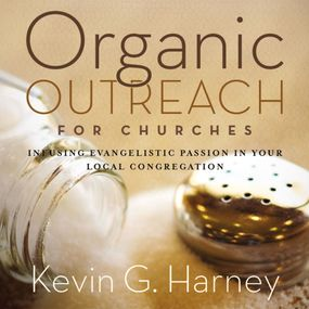 Organic Outreach for Churches by Kevin G. Harney and Maurice England...