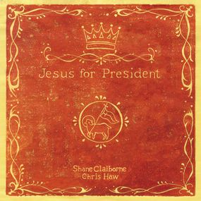 Jesus for President by Shane Claiborne, Chris Haw and Shan...