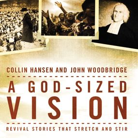 God-Sized Vision by Collin Hansen, John D. Woodbridge a...