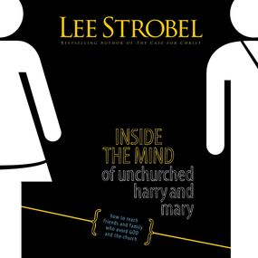 Inside the Mind of Unchurched Harry and Mary by Lee Strobel and Adam Black...