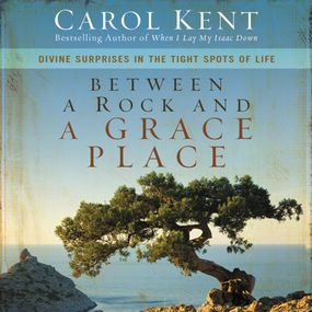 Between a Rock and a Grace Place by Carol Kent and Pam Ward...