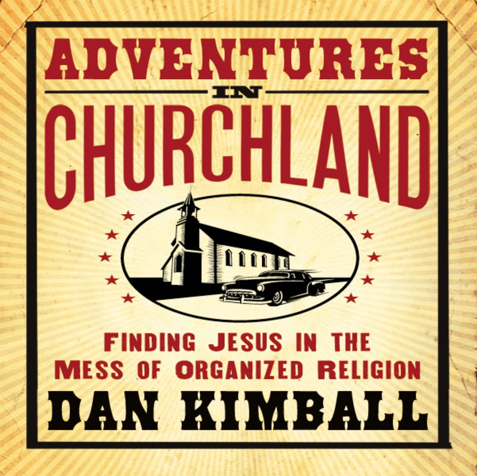 Adventures in Churchland by Dan Kimball, Member of the Rock and...