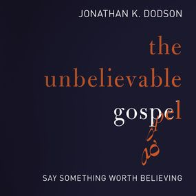 Unbelievable Gospel by Jonathan K. Dodson and Henry Arnold...