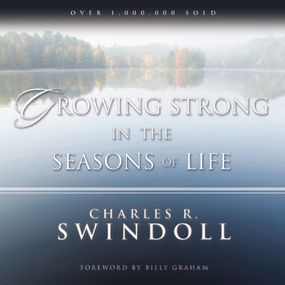 Growing Strong in the Seasons of Life by Charles R. Swindoll...
