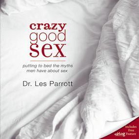 Crazy Good Sex by Les ParrottIII and Les Parrott...
