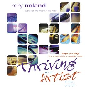 Thriving as an Artist in the Church by Rory Noland and Maurice England...