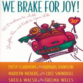 We Brake for Joy! by Patsy Clairmont, Luci Swindoll, Mar...