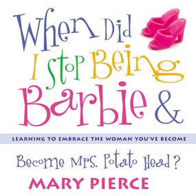 When Did I Stop Being Barbie and Become Mrs. Potato Head? by Mary Pierce and Pam Ward...