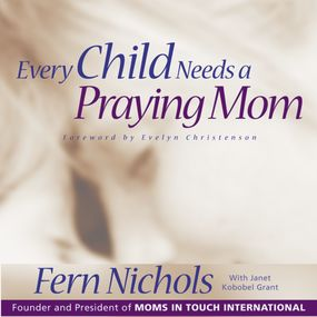 Every Child Needs a Praying Mom by Fern Nichols...
