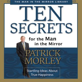 Ten Secrets for the Man in the Mirror by Patrick Morley...