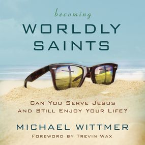 Becoming Worldly Saints by Michael E. Wittmer...