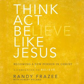 Think, Act, Be Like Jesus by Randy Frazee and Robert Noland...