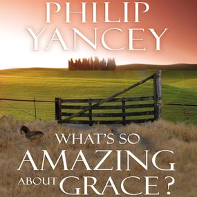 What's So Amazing About Grace? by Philip Yancey and Bill Richards...