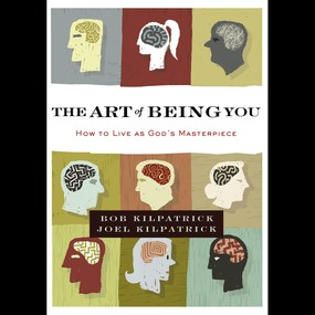 Art of Being You by Bob Kilpatrick and Joel Kilpatrick...