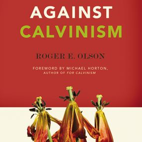 Against Calvinism by Roger E. Olson and Maurice England...
