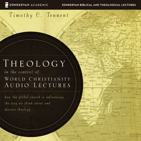 Theology in the Context of World Christianity: Audio Lectures by Timothy C. Tennent...