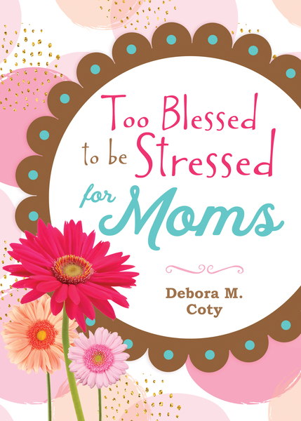 (Too Blessed to be Stressed for Moms