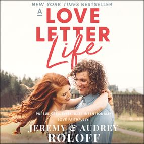 Love Letter Life by Jeremy Roloff and Audrey Roloff...