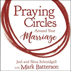 Praying Circles around Your Marriage by Mark Batterson, Joel Schmidgall and...
