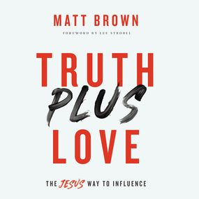 Truth Plus Love by Lee Strobel and Matt Brown...