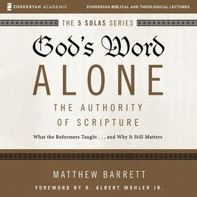 God's Word Alone: Audio Lectures by Matthew Barrett...