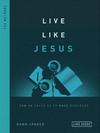 Live Like Jesus: How He Calls us to Make Disciples