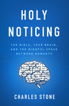 Holy Noticing: The Bible, Your Brain, and the Mindful Space Between Moments