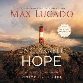 Unshakable Hope by Max Lucado and Ben Holland...