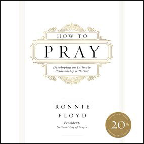 How to Pray by Dr. Ronnie Floyd...